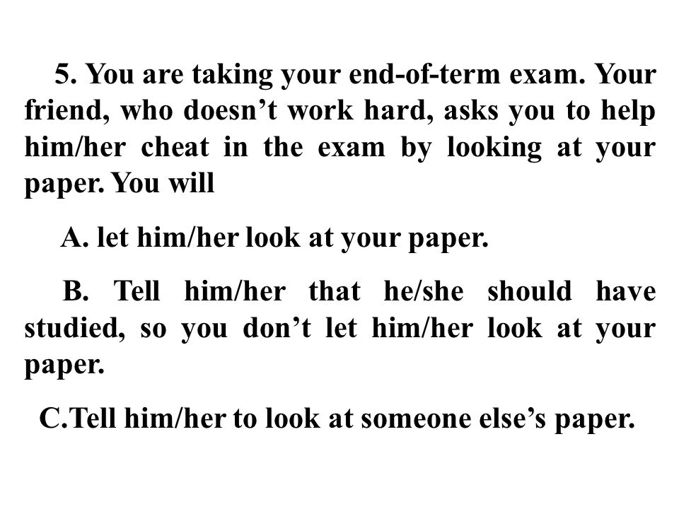 5. You are taking your end-of-term exam