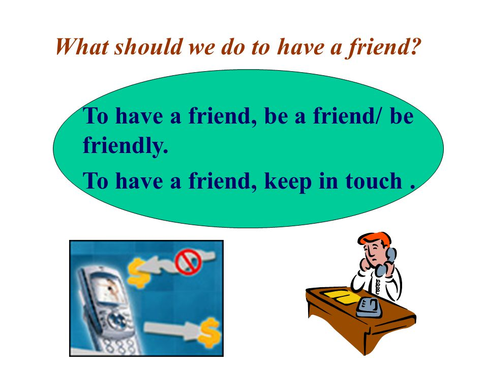 What should we do to have a friend