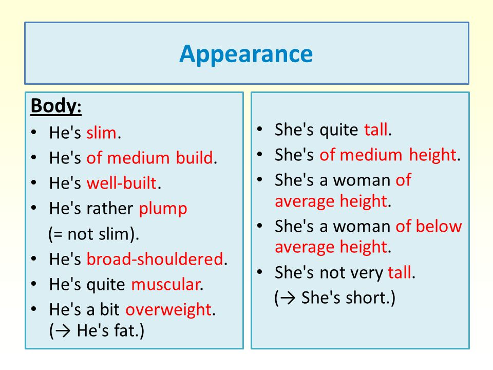 Appearance Body: He s slim. She s quite tall. He s of medium build.