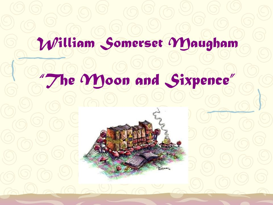 William Somerset Maugham The Moon and Sixpence