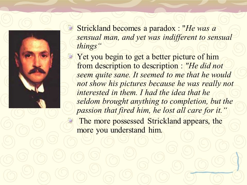 Strickland becomes a paradox : He was a sensual man, and yet was indifferent to sensual things