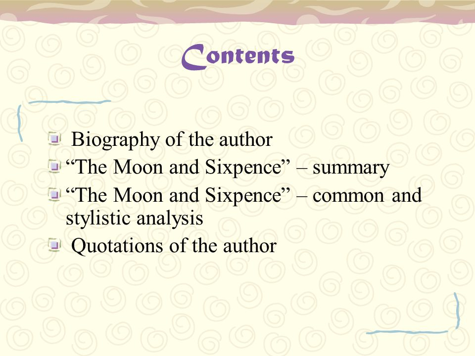 Contents Biography of the author The Moon and Sixpence – summary