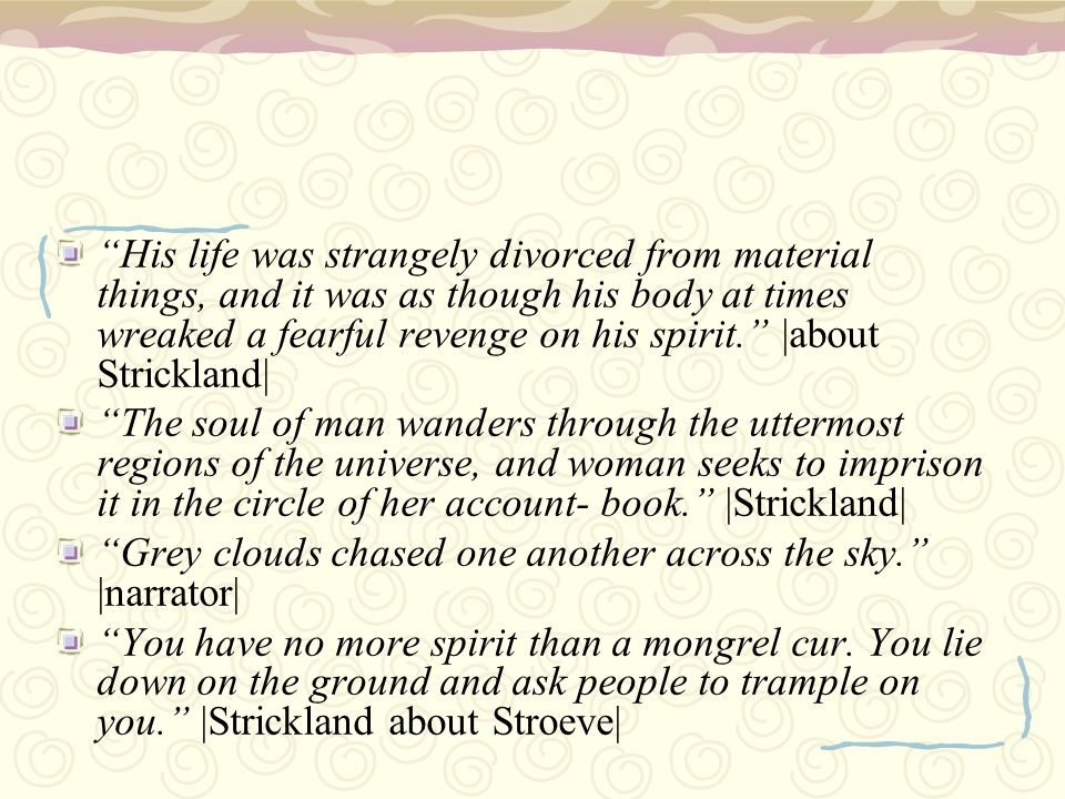 His life was strangely divorced from material things, and it was as though his body at times wreaked a fearful revenge on his spirit. |about Strickland|