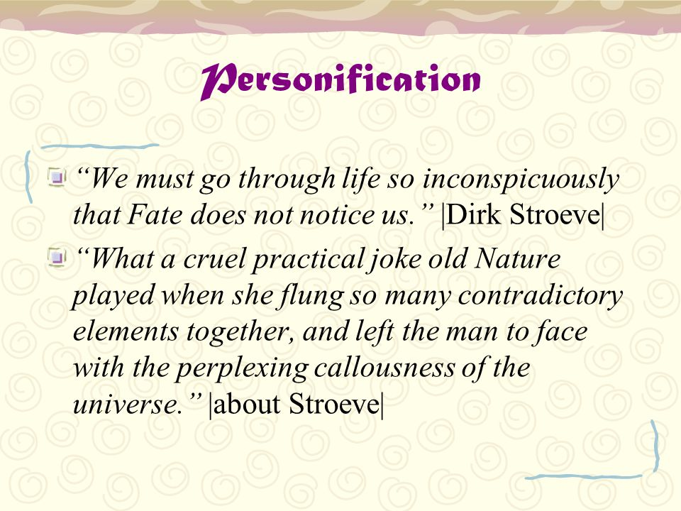 Personification We must go through life so inconspicuously that Fate does not notice us. |Dirk Stroeve|