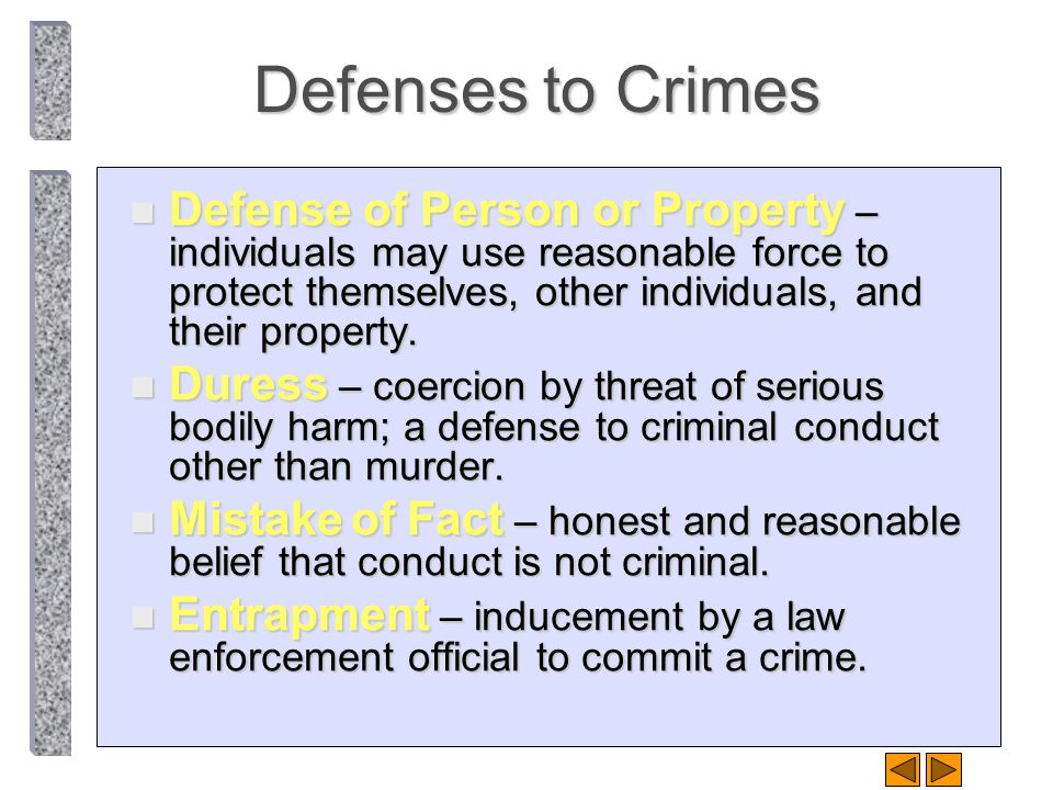 Defenses to Crimes Defense of Person or Property – individuals may use reasonable force to protect themselves, other individuals, and their property.
