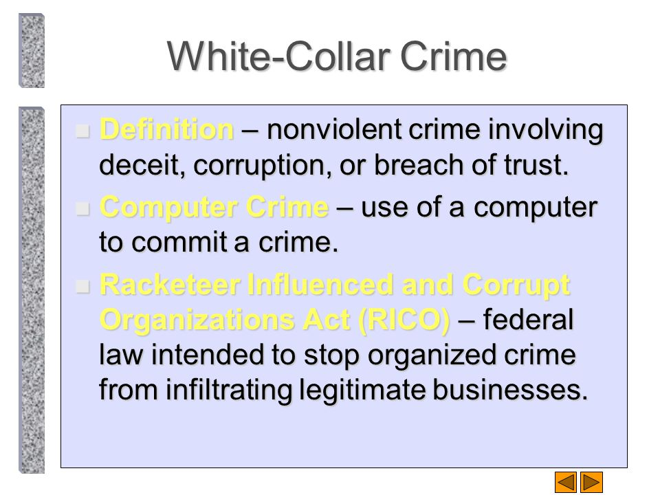 White-Collar Crime Definition – nonviolent crime involving deceit, corruption, or breach of trust.