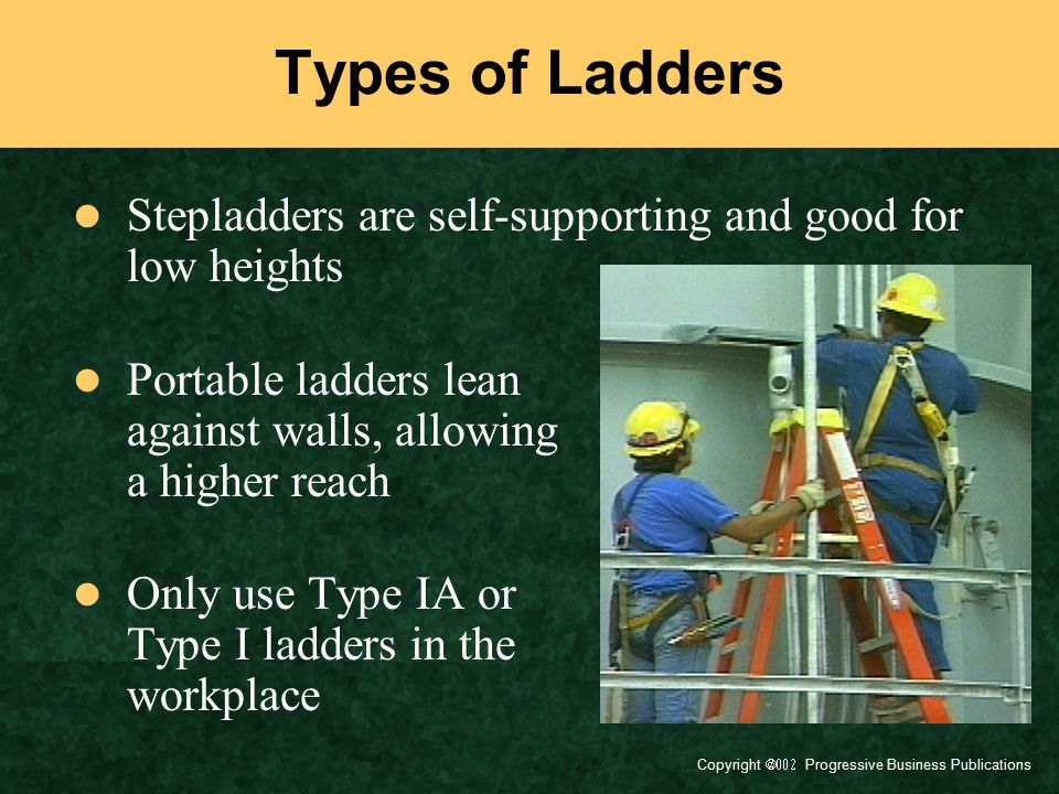 Types of Ladders Stepladders are self-supporting and good for low heights. Portable ladders lean against walls, allowing a higher reach.