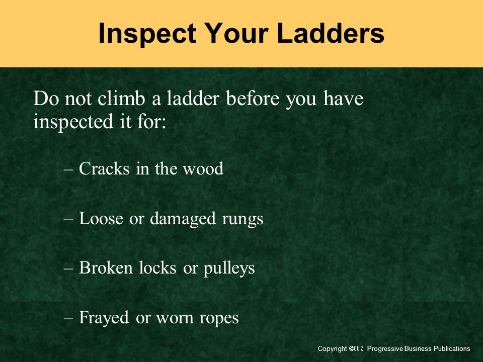 Inspect Your Ladders Do not climb a ladder before you have inspected it for: Cracks in the wood. Loose or damaged rungs.