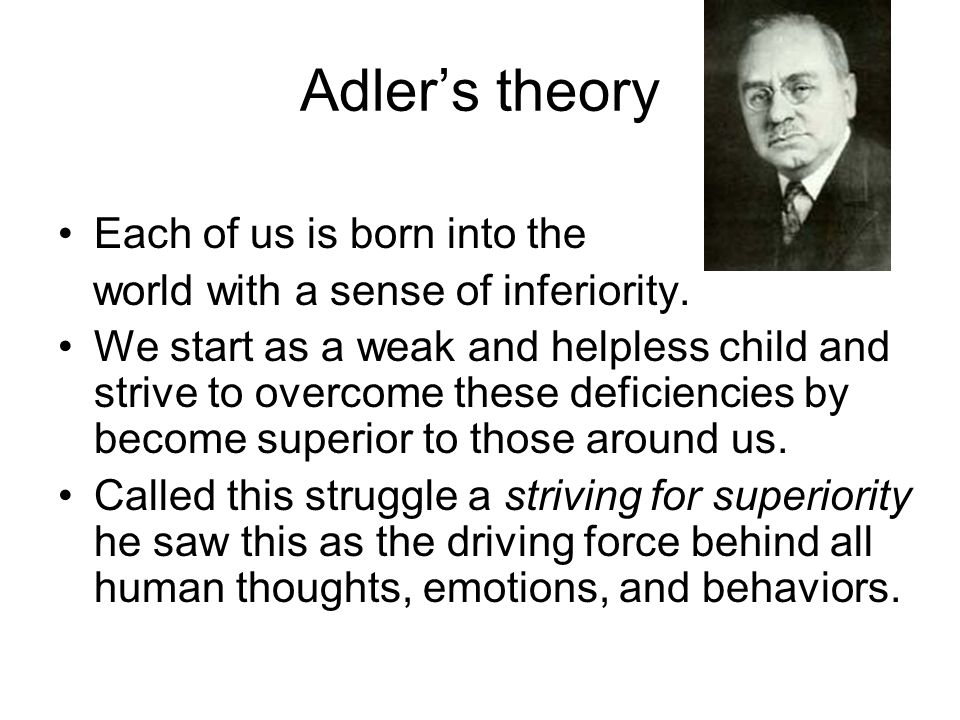 Adler's theory Each of us is born into the