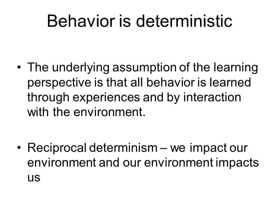 Behavior is deterministic
