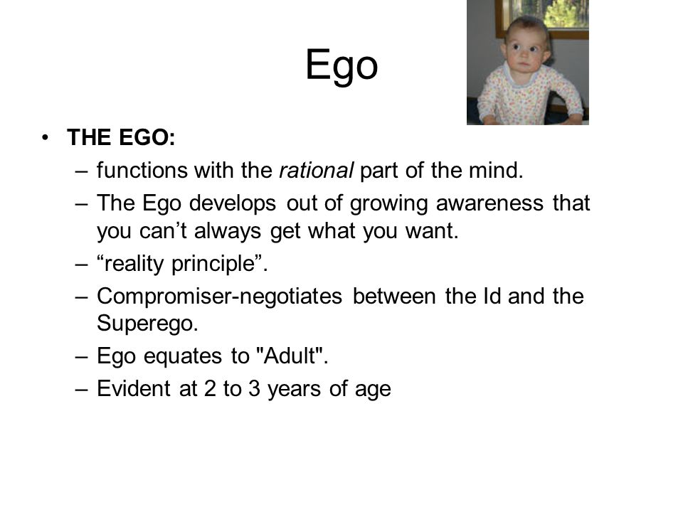 Ego THE EGO: functions with the rational part of the mind.
