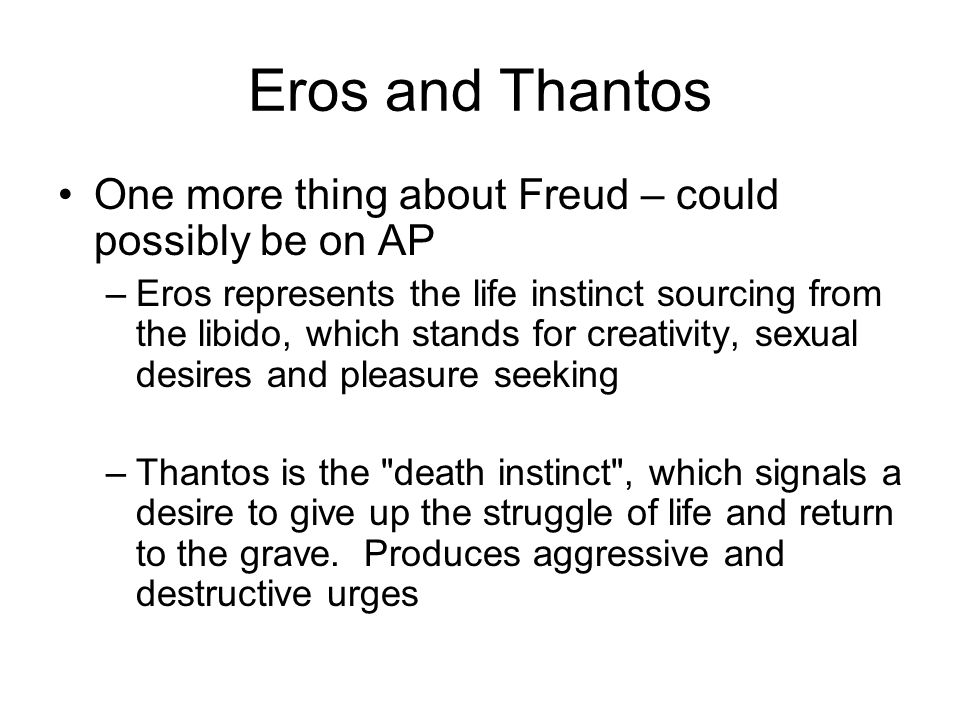 Eros and Thantos One more thing about Freud – could possibly be on AP