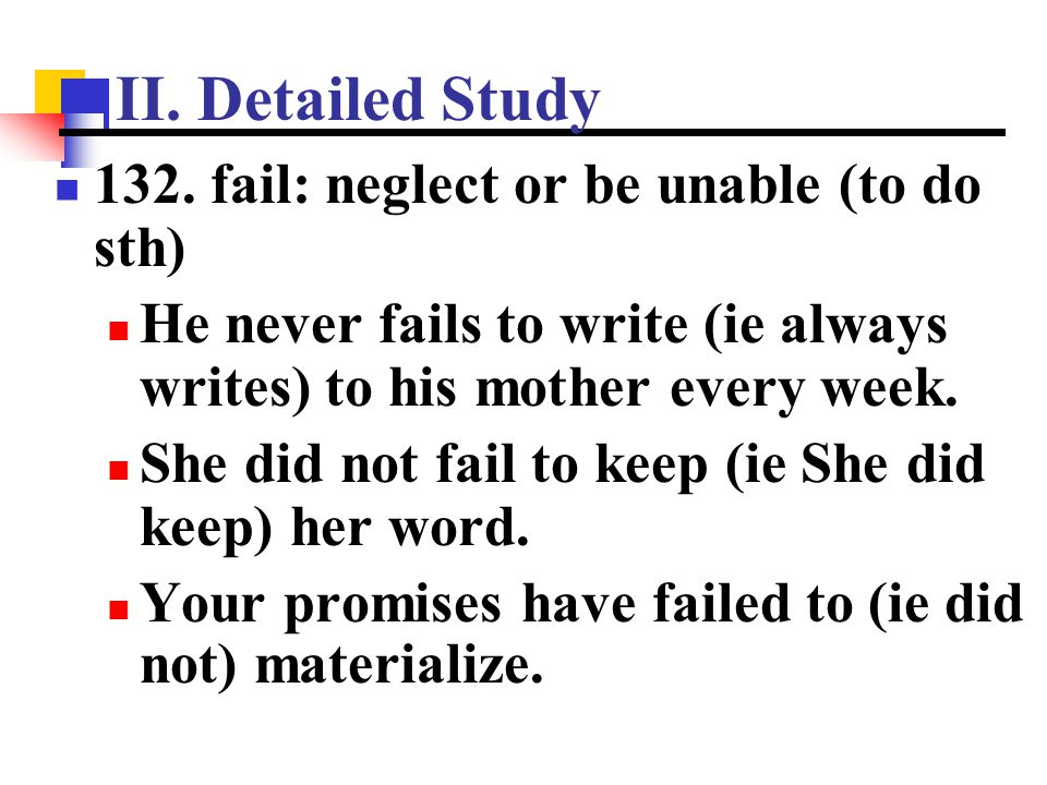 II. Detailed Study 132. fail: neglect or be unable (to do sth)