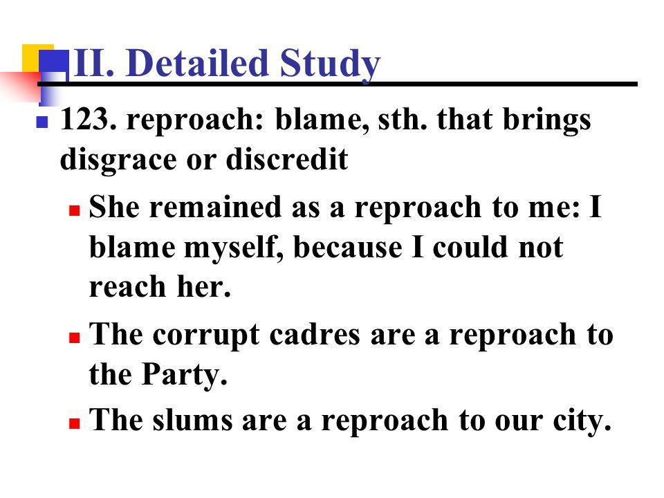 II. Detailed Study 123. reproach: blame, sth. that brings disgrace or discredit.