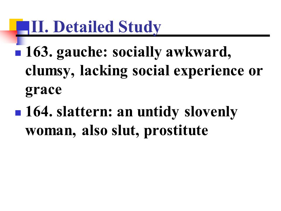 II. Detailed Study 163. gauche: socially awkward, clumsy, lacking social experience or grace.