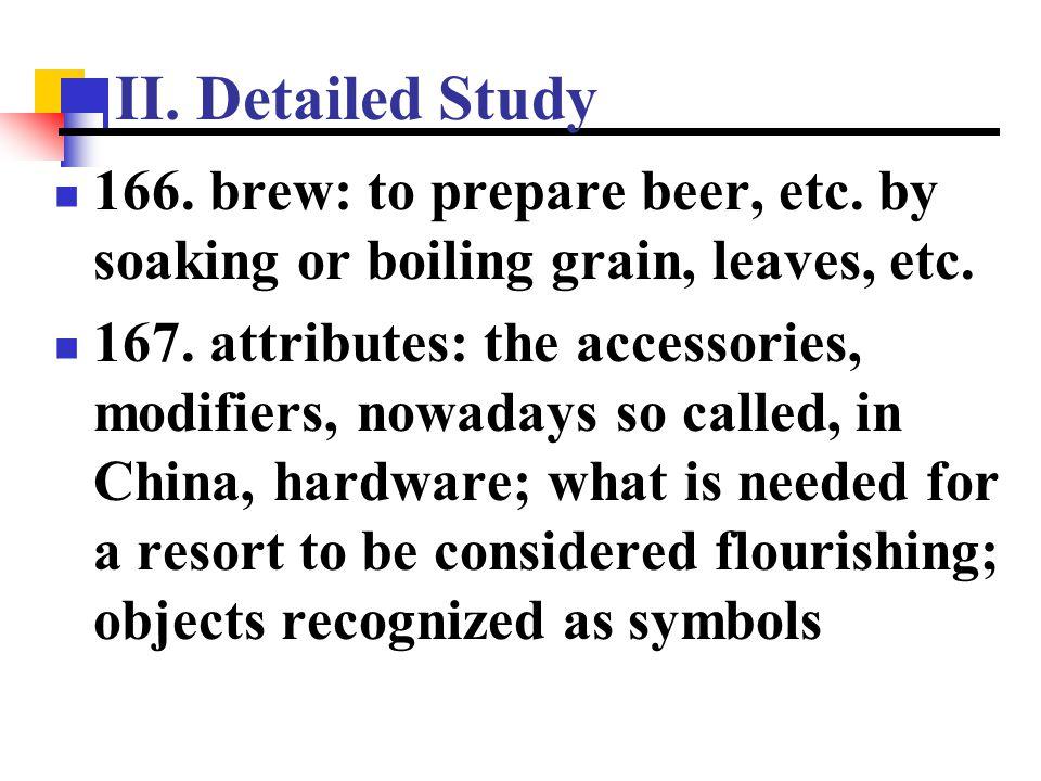 II. Detailed Study 166. brew: to prepare beer, etc. by soaking or boiling grain, leaves, etc.