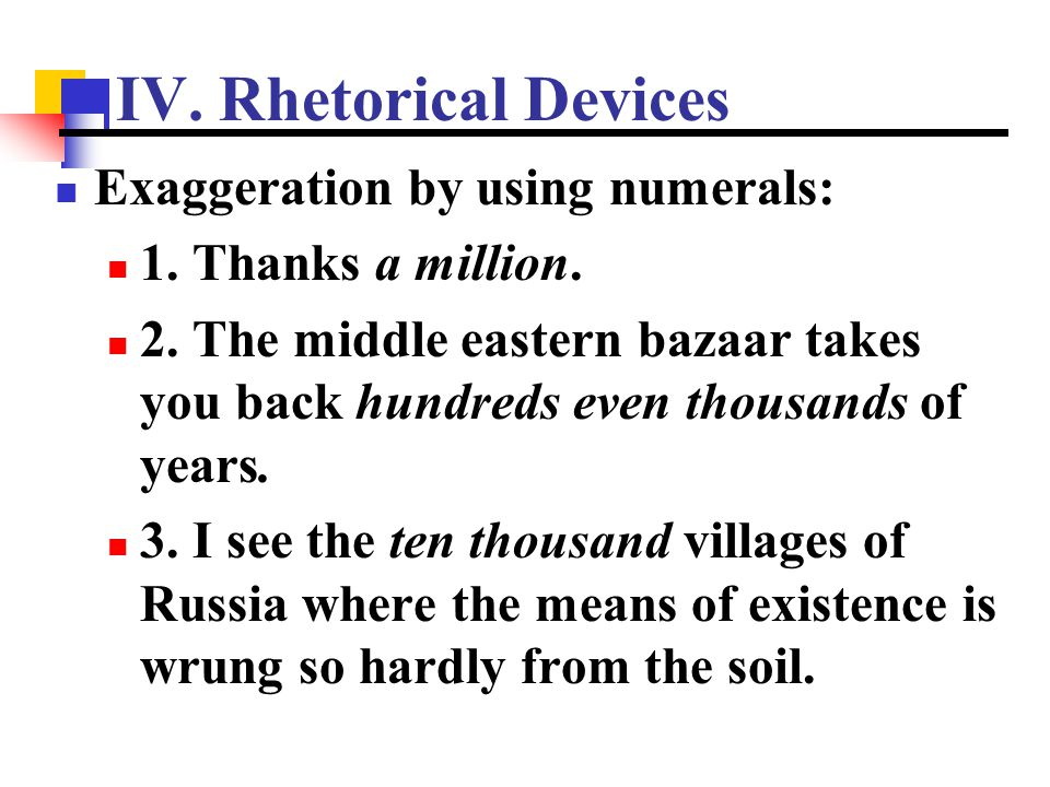 IV. Rhetorical Devices Exaggeration by using numerals: