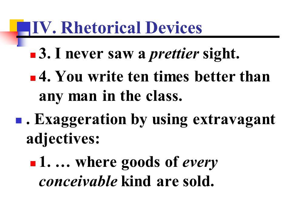 IV. Rhetorical Devices 3. I never saw a prettier sight.