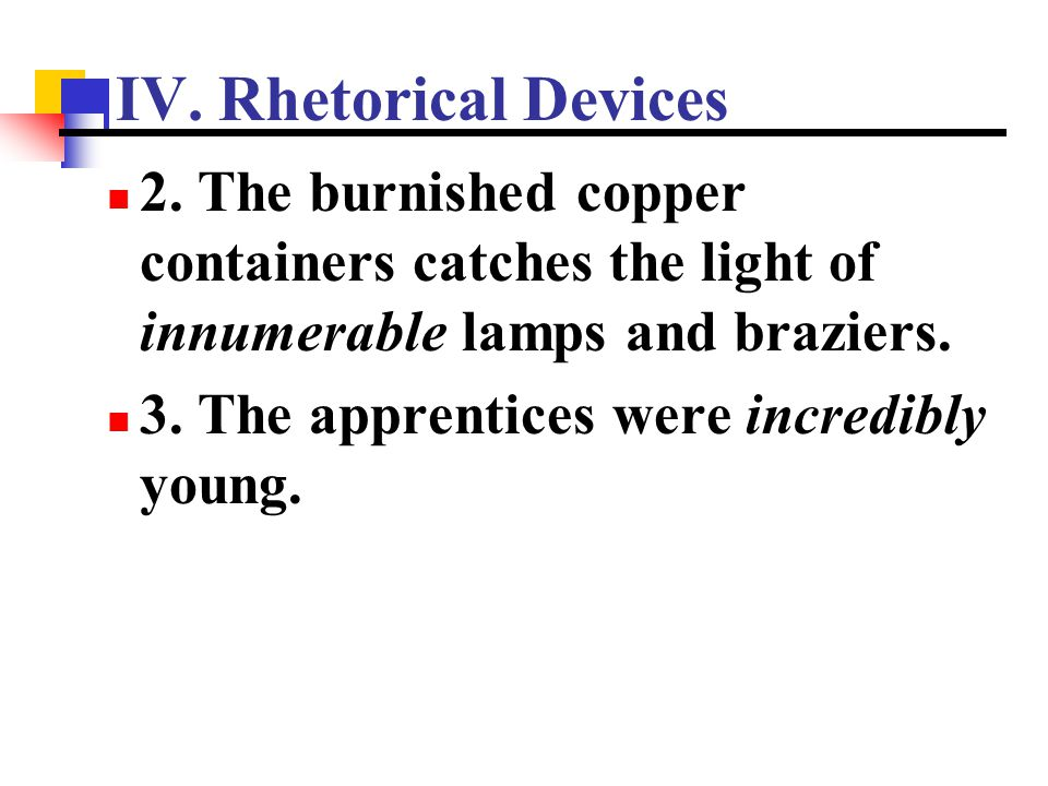 IV. Rhetorical Devices 2. The burnished copper containers catches the light of innumerable lamps and braziers.
