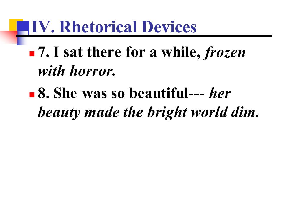 IV. Rhetorical Devices 7. I sat there for a while, frozen with horror.