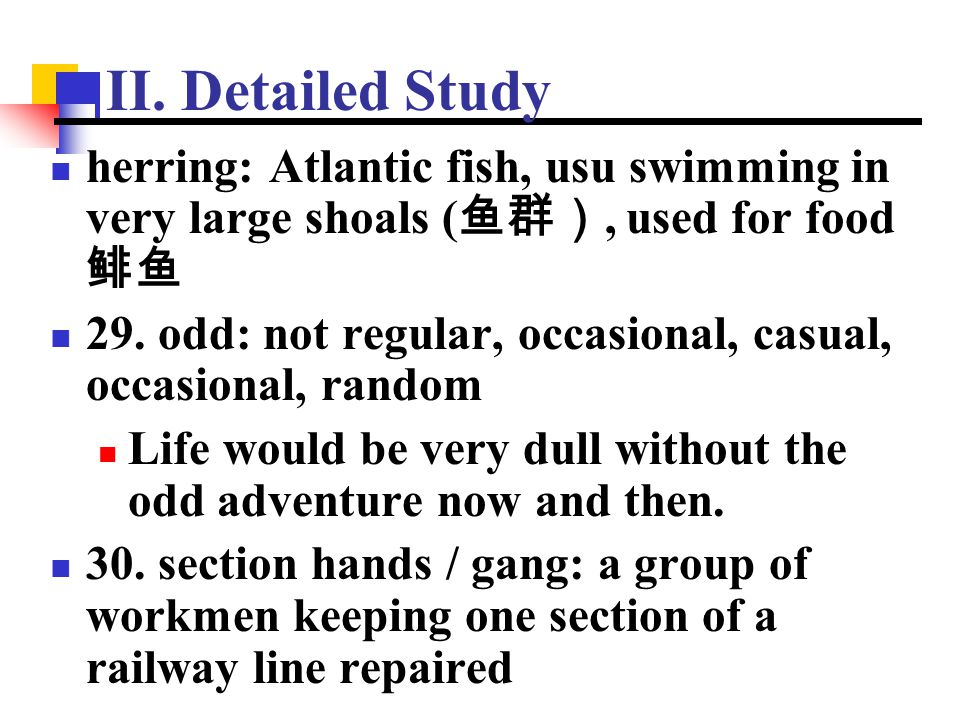 II. Detailed Study herring: Atlantic fish, usu swimming in very large shoals (鱼群), used for food 鲱鱼.