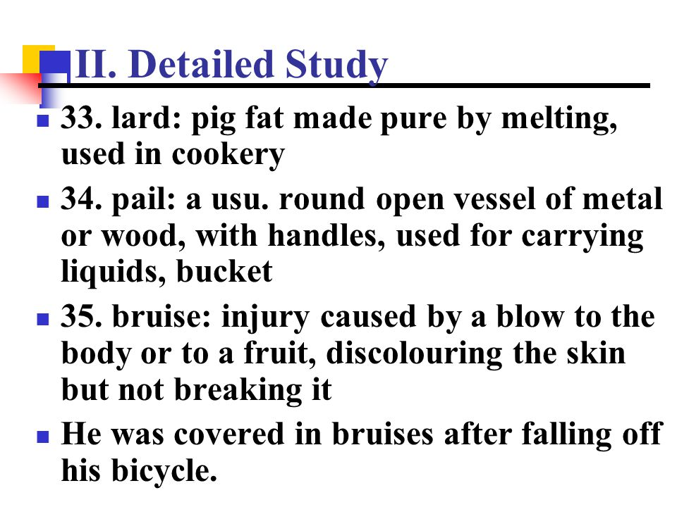 II. Detailed Study 33. lard: pig fat made pure by melting, used in cookery.