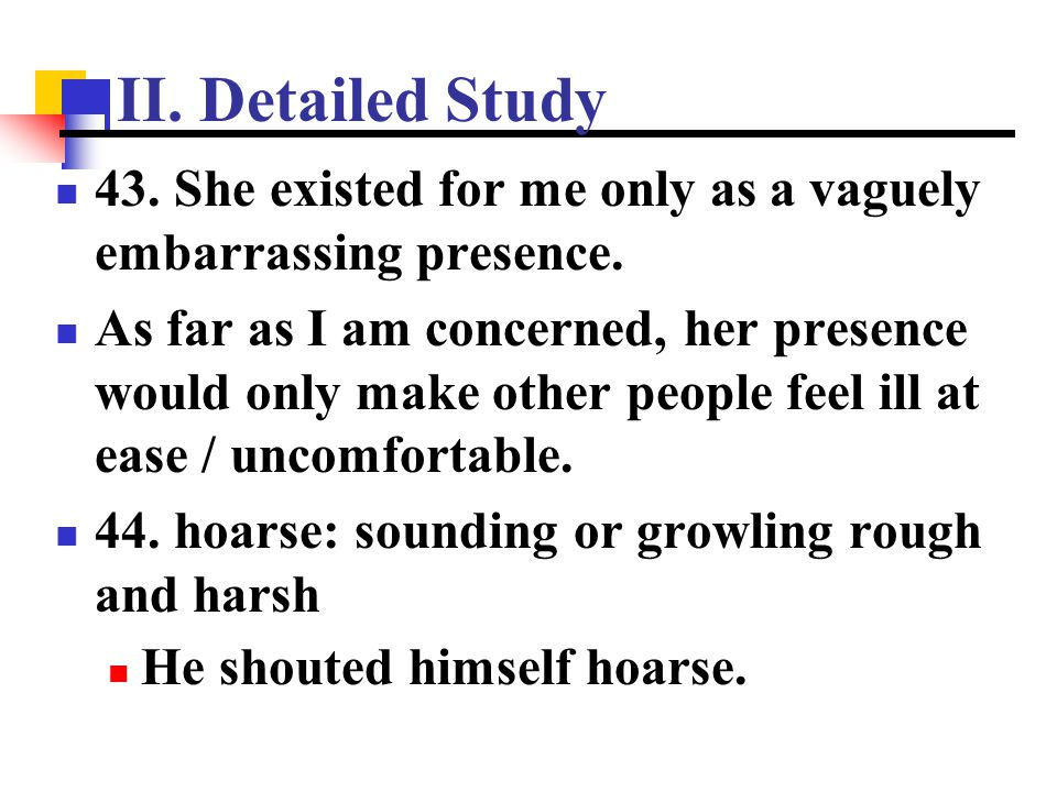 II. Detailed Study 43. She existed for me only as a vaguely embarrassing presence.