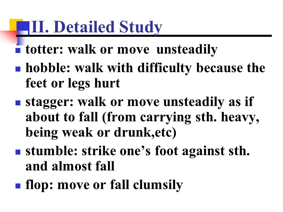 II. Detailed Study totter: walk or move unsteadily