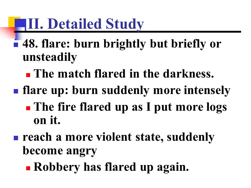 II. Detailed Study 48. flare: burn brightly but briefly or unsteadily