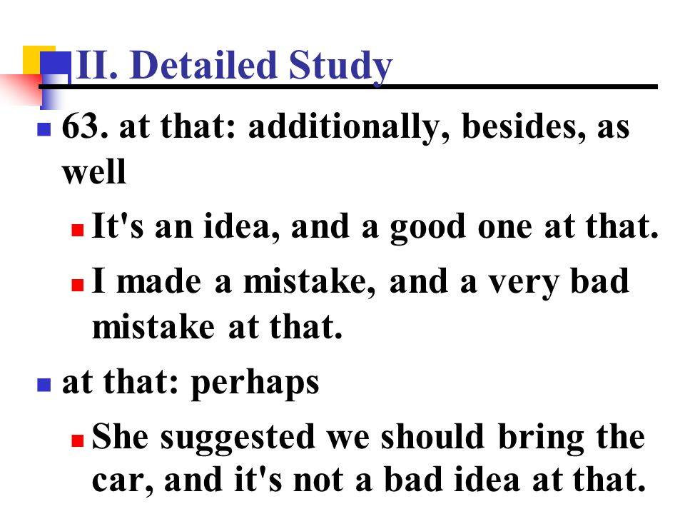 II. Detailed Study 63. at that: additionally, besides, as well