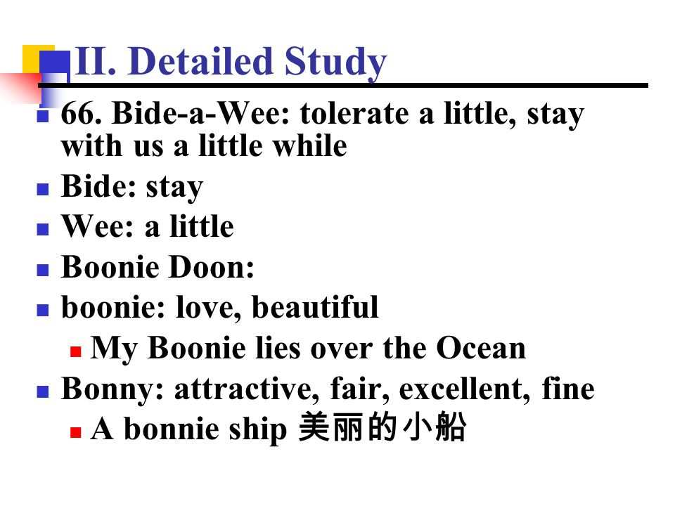 II. Detailed Study 66. Bide-a-Wee: tolerate a little, stay with us a little while. Bide: stay. Wee: a little.