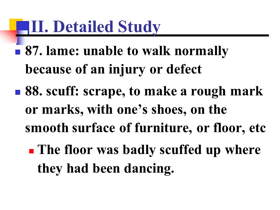 II. Detailed Study 87. lame: unable to walk normally because of an injury or defect.