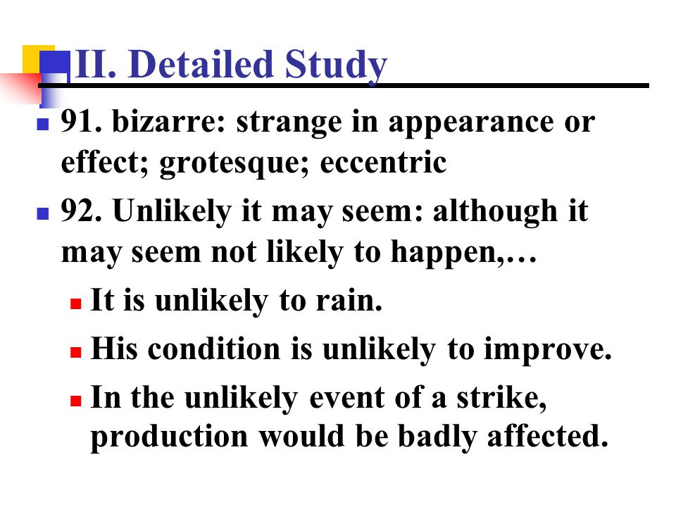 II. Detailed Study 91. bizarre: strange in appearance or effect; grotesque; eccentric.