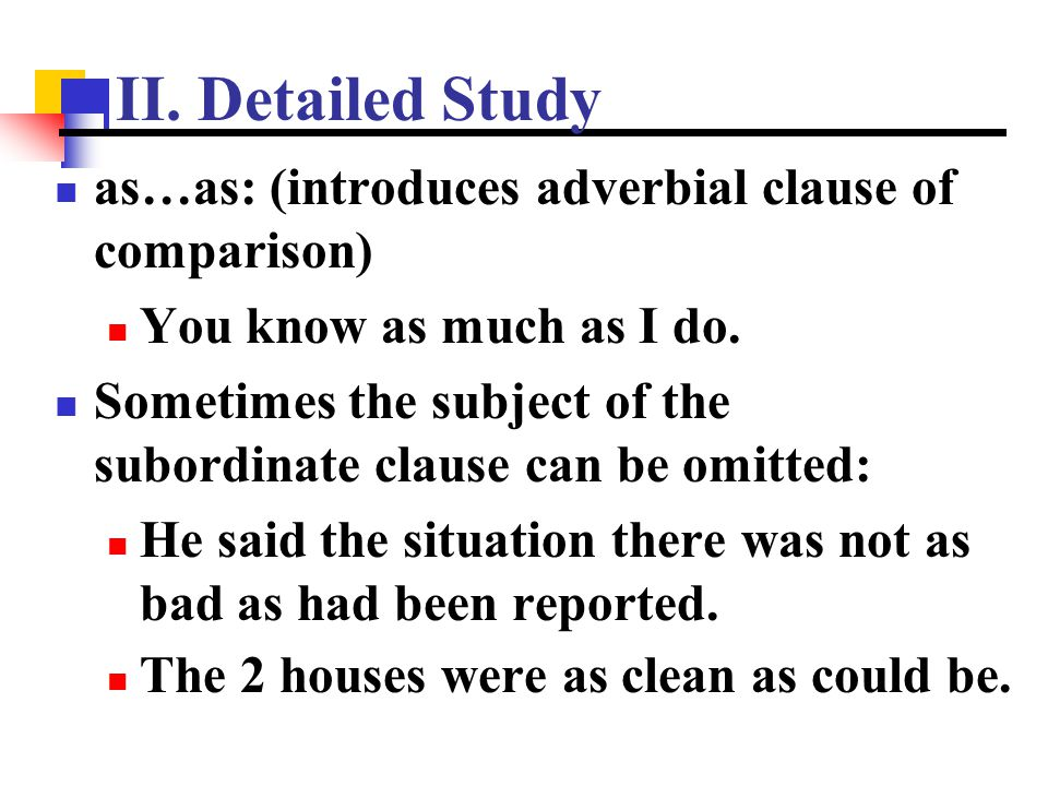 II. Detailed Study as…as: (introduces adverbial clause of comparison)