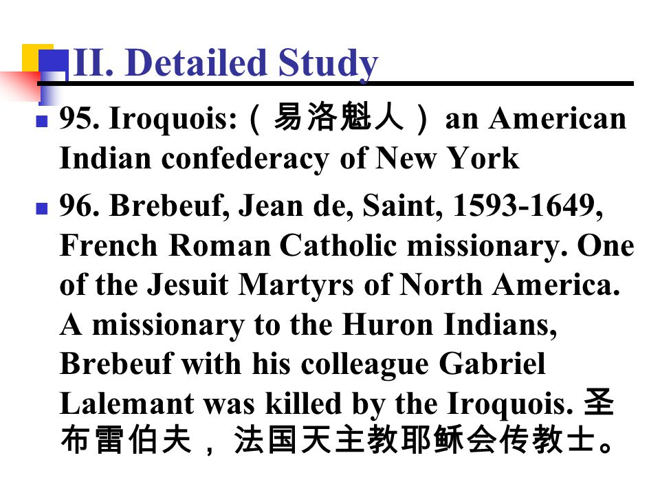 II. Detailed Study 95. Iroquois:(易洛魁人) an American Indian confederacy of New York.