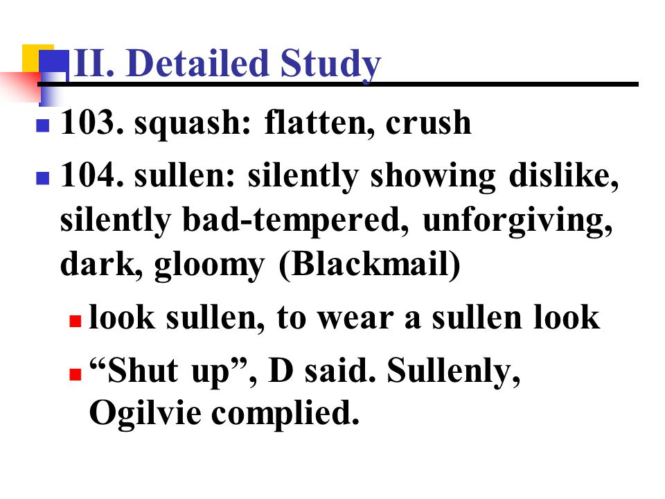 II. Detailed Study 103. squash: flatten, crush