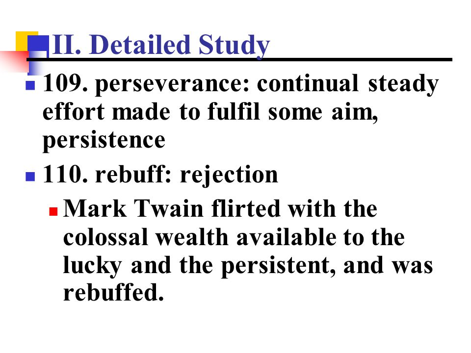 II. Detailed Study 109. perseverance: continual steady effort made to fulfil some aim, persistence.