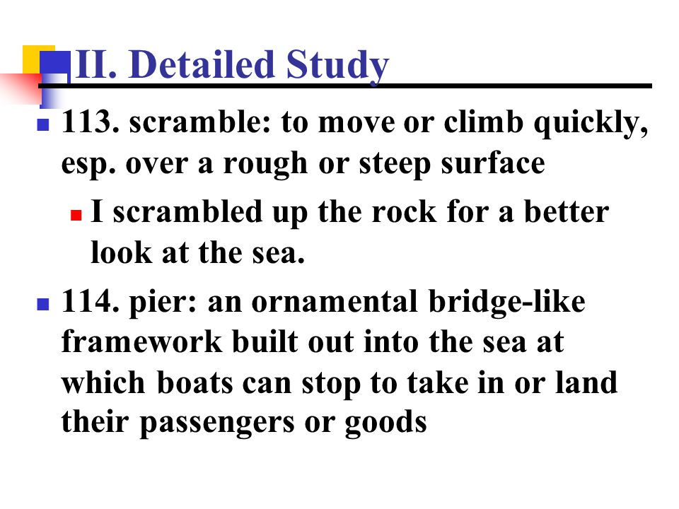 II. Detailed Study 113. scramble: to move or climb quickly, esp. over a rough or steep surface.