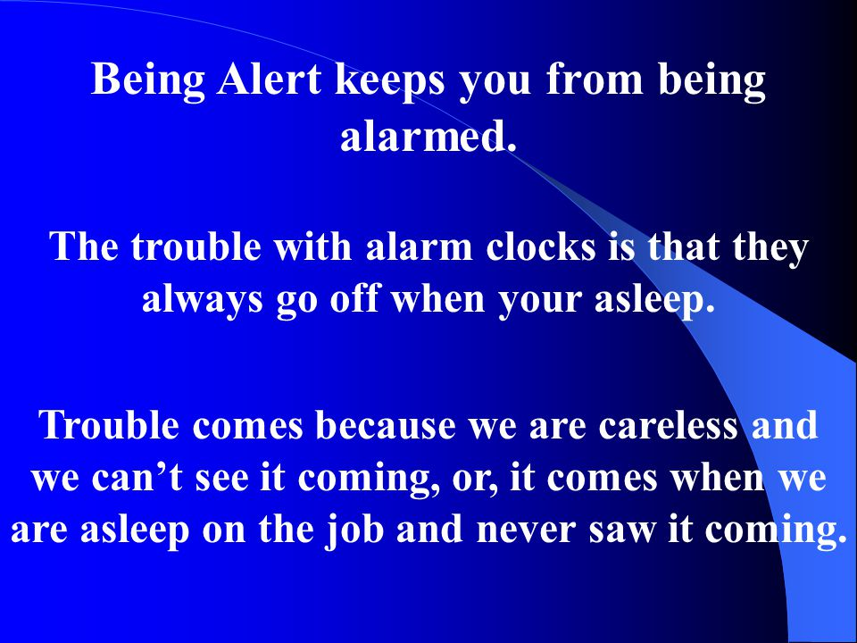 Being Alert keeps you from being alarmed.