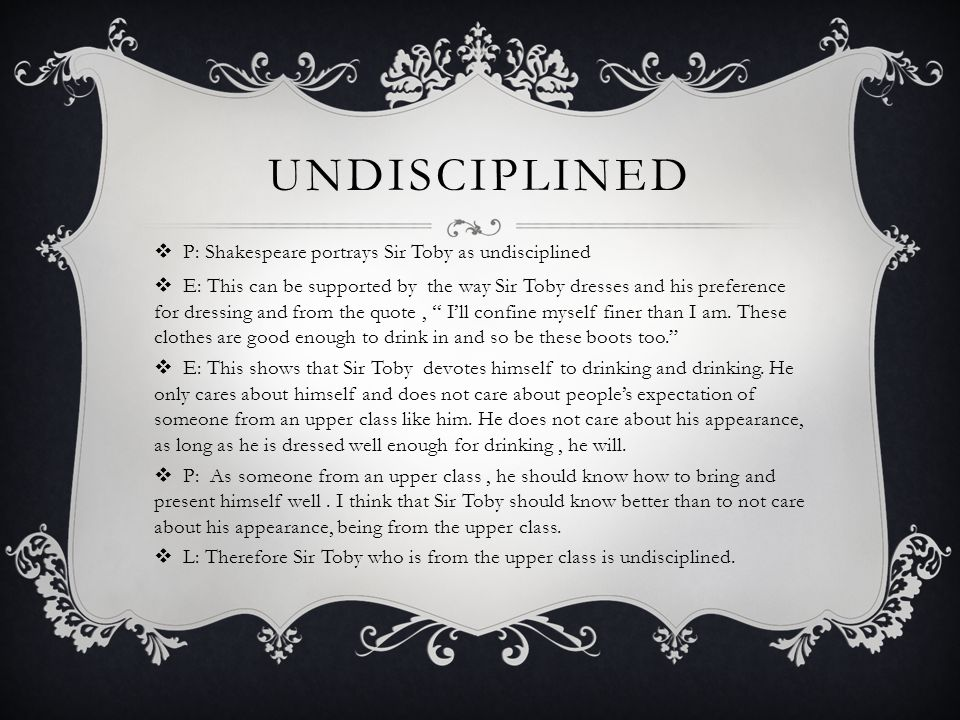 Undisciplined P: Shakespeare portrays Sir Toby as undisciplined