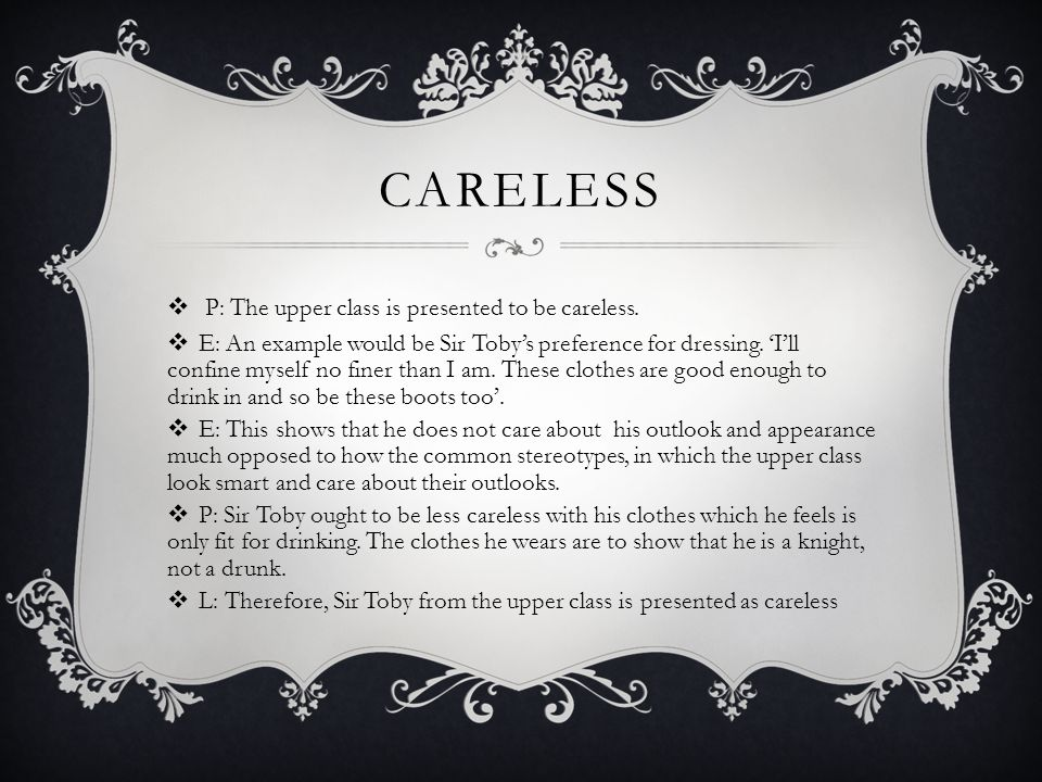 Careless P: The upper class is presented to be careless.