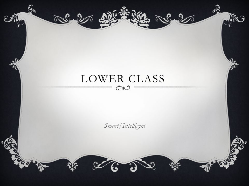 Lower Class Smart/Intelligent