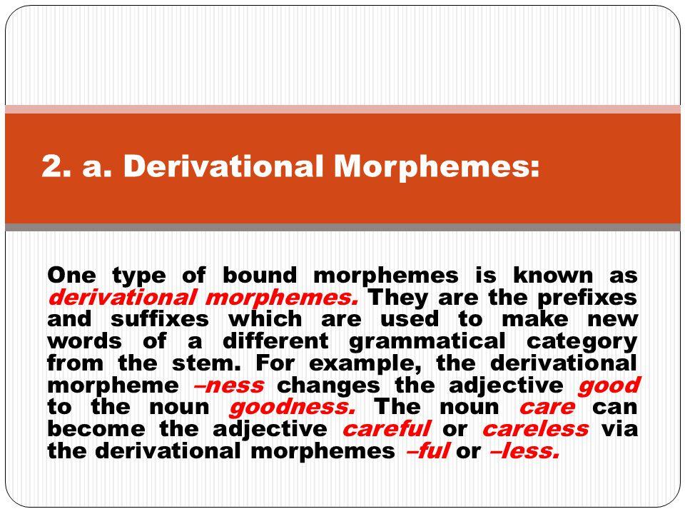 2. a. Derivational Morphemes:
