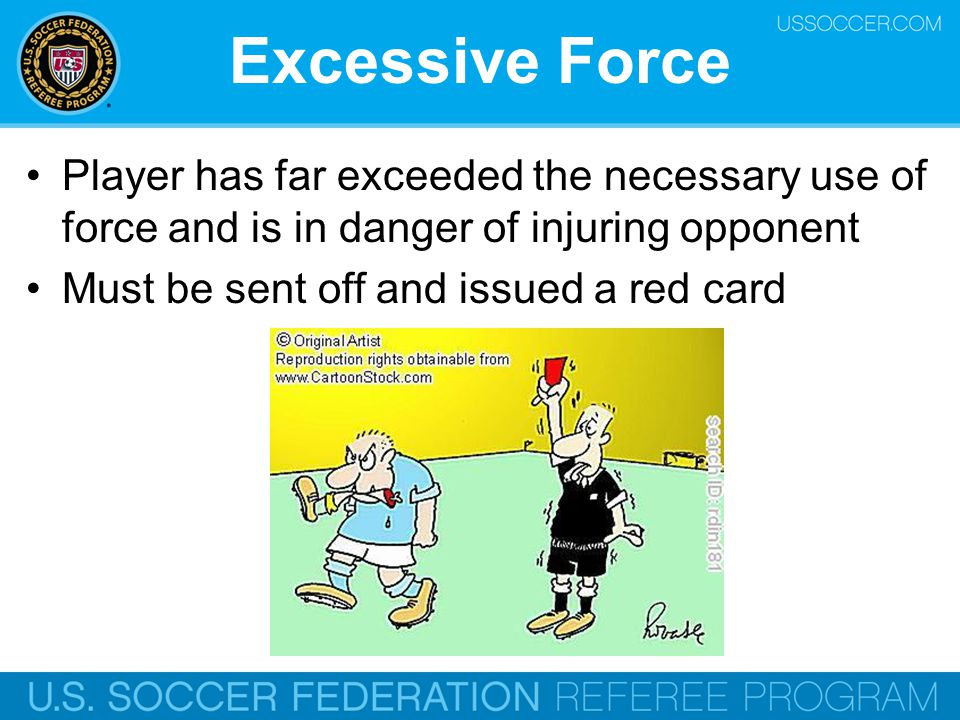 Excessive Force Player has far exceeded the necessary use of force and is in danger of injuring opponent.