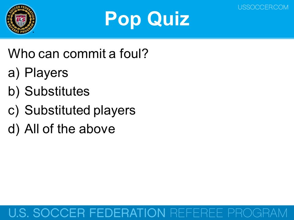 Pop Quiz Who can commit a foul Players Substitutes