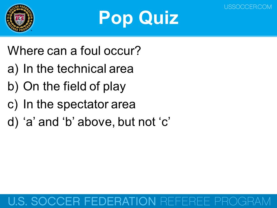 Pop Quiz Where can a foul occur In the technical area