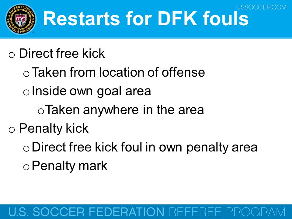 Restarts for DFK fouls Direct free kick Taken from location of offense
