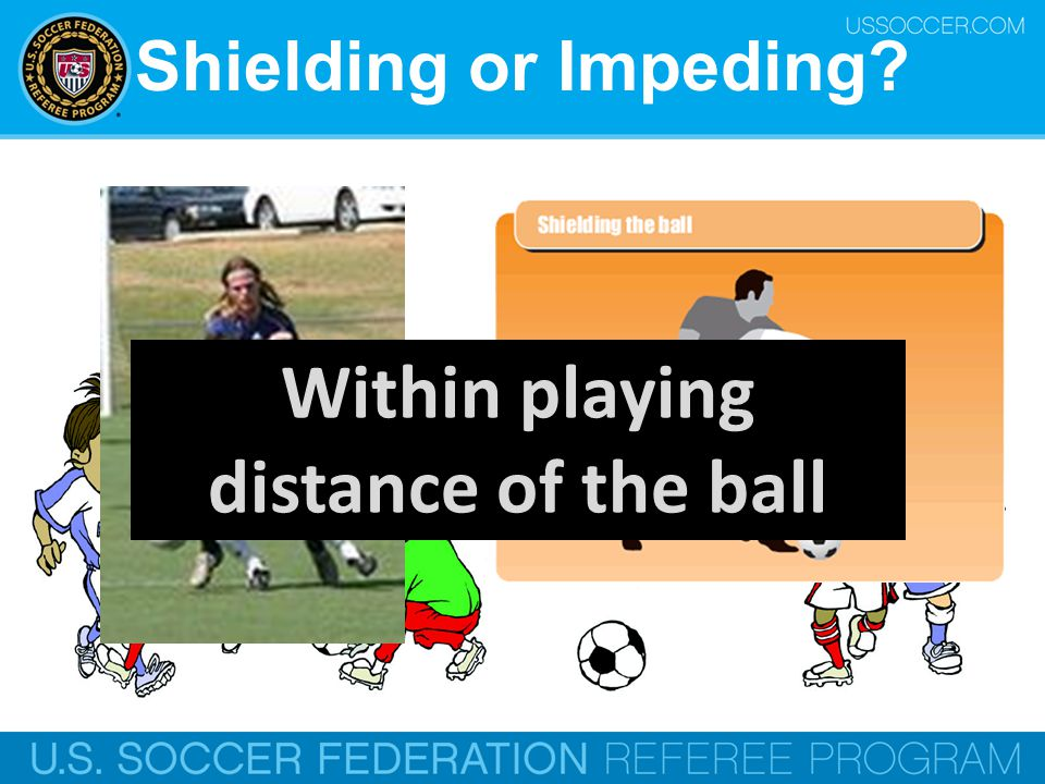 Within playing distance of the ball
