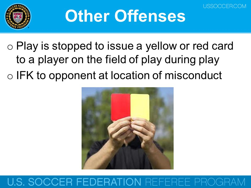 Other Offenses Play is stopped to issue a yellow or red card to a player on the field of play during play.