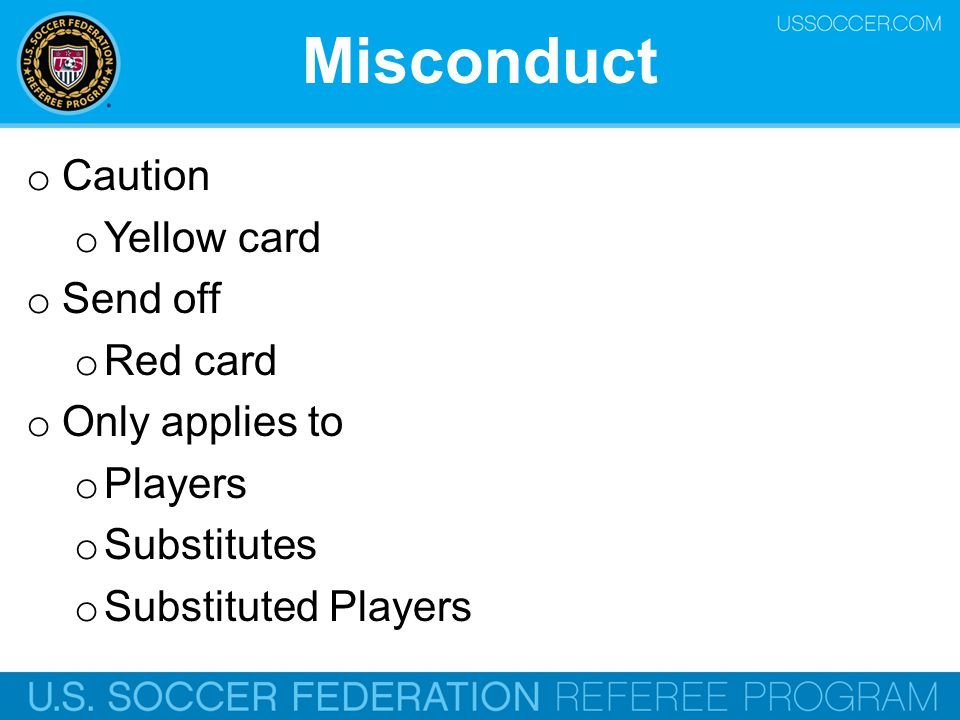 Misconduct Caution Yellow card Send off Red card Only applies to